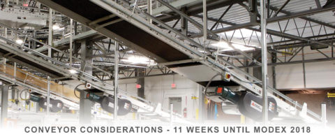 Conveyor Consideration: 11 weeks until MODEX 2018