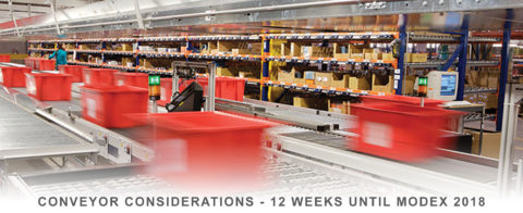 Conveyor Consideration: 12 weeks until MODEX 2018