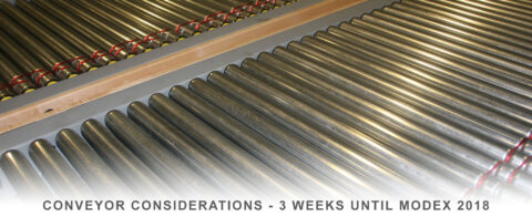 Conveyor Consideration: 3 weeks until MODEX 2018