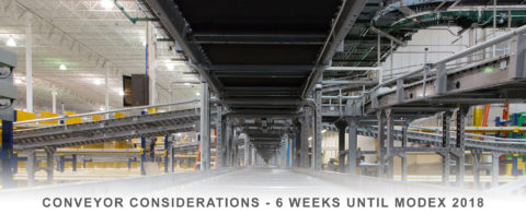 Conveyor Consideration: 6 weeks until MODEX 2018